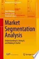 """Market Segmentation Analysis: Understanding It, Doing It, and Making It Useful"" by Sara Dolnicar, Bettina Grün, Friedrich Leisch"