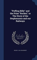 Puffing Billy and the Prize Rocket  Or the Story of the Stephensons and Our Railways