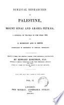 Biblical researches in Palestine, mount Sinai and Arabia Petrea