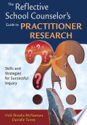 The Reflective School Counselor s Guide to Practitioner Research