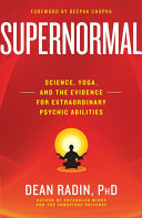Supernormal: Science, Yoga, and the Evidence for Extraordinary ...