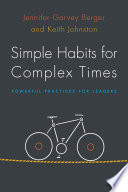 """Simple Habits for Complex Times: Powerful Practices for Leaders"" by Jennifer Garvey Berger, Keith Johnston"