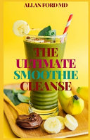 The Ultimate Smoothie Cleanse