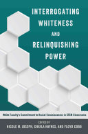 link to Interrogating whiteness and relinquishing power : white faculty's commitment to racial consciousness in STEM classrooms in the TCC library catalog