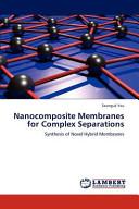Nanocomposite Membranes for Complex Separations