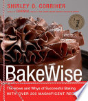 """BakeWise: The Hows and Whys of Successful Baking with Over 200 Magnificent Recipes"" by Shirley O. Corriher"
