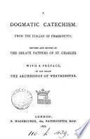A dogmatic catechism, from the Ital., ed. by the Oblate fathers of st. Charles