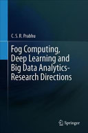Fog Computing  Deep Learning and Big Data Analytics Research Directions Book