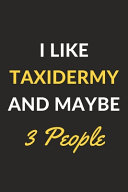 I Like Taxidermy And Maybe 3 People