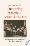 Inventing American Exceptionalism  : The Origins of American Adversarial Legal Culture, 1800-1877