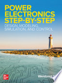 Power Electronics Step-by-Step: Design, Modeling, Simulation, and Control