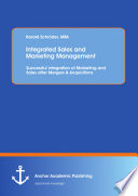 Integrated Sales and Marketing Management: Successful integration of Marketing and Sales after Mergers & Acquisitions