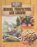 Go West with Miners  Prospectors  and Loggers