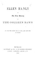 Ellen Hanly  or  the True History of the Colleen Bawn  By one who knew her in life  and saw her in death   By Richard Fitzgerald  An account of the murder of E  Hanly by John Scanlon and Stephen Sullivan