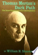 Thomas Merton's Dark Path  : The Inner Experience of a Contemplative