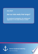 Are Our Kids Really That Angry An Empirical Investigation Into Adolescent Aggression In The South African Context Book PDF