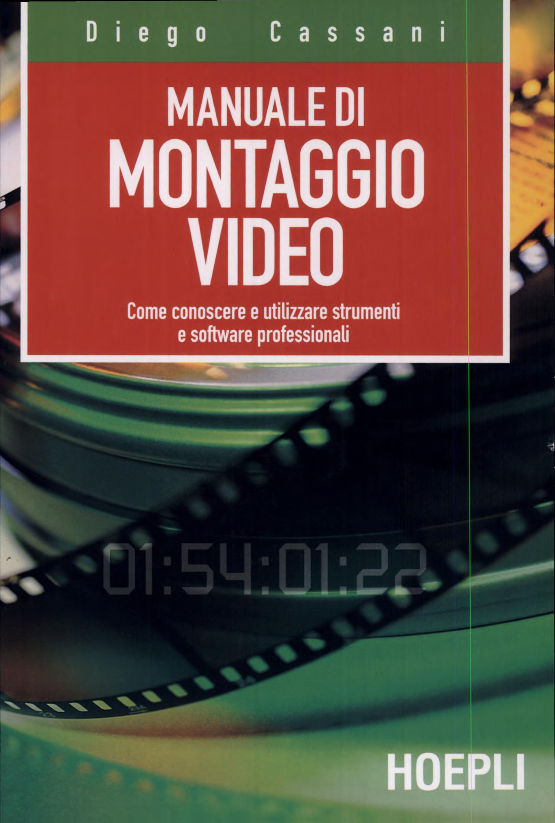 Manuale del montaggio video  Come conoscere e utilizzare strumenti e software professionali