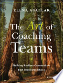 """""""The Art of Coaching Teams: Building Resilient Communities that Transform Schools"""" by Elena Aguilar"""