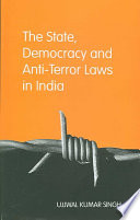 The State  Democracy and Anti Terror Laws in India