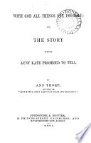 With God all things are possible: or, The story which aunt Kate promised to tell