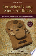 Arrowheads and Stone Artifacts, Third Edition  : A Practical Guide for the Amateur Archaeologist