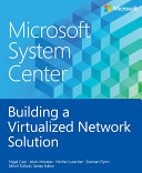 Microsoft System Center Building a Virtualized Network Solution