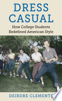 Cover of Dress casual : how college students redefined American style