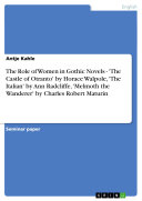 The Role of Women in Gothic Novels - 'The Castle of Otranto' by Horace Walpole, 'The Italian' by Ann Radcliffe, 'Melmoth the Wanderer' by Charles Robert Maturin