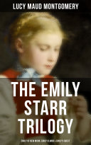 The Emily Starr Trilogy: Emily of New Moon, Emily Climbs & Emily's Quest Pdf/ePub eBook