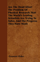 Are the Dead Alive? the Problem of Physical Research That the World's Leading Scientists Are Trying to Solve, and the Progress They Have Made ebook