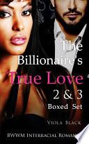 The Billionaire's True Love 2 & 3 Boxed Set (BWWM Interracial Romance)