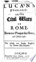 Lucans Pharsalia     Englished by Thomas May   A Continuation of the Subject of Lucan s Historical Poem  Till the Death of Julius C  sar    Book PDF