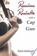 Russian Roulette With a Cap Gun Book