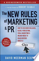 """The New Rules of Marketing and PR: How to Use News Releases, Blogs, Podcasting, Viral Marketing and Online Media to Reach Buyers Directly"" by David Meerman Scott"