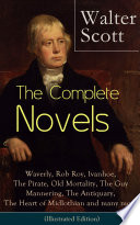 The Complete Novels of Sir Walter Scott  Waverly  Rob Roy  Ivanhoe  The Pirate  Old Mortality  The Guy Mannering  The Antiquary  The Heart of Midlothian and many more  Illustrated Edition
