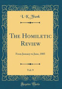 The Homiletic Review, Vol. 9