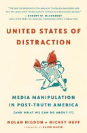 United States of distraction: media manipulation in post-truth America (and what we can do about it)
