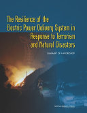 The Resilience of the Electric Power Delivery System in Response to Terrorism and Natural Disasters