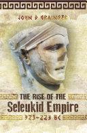 The Rise of the Seleukid Empire, 323–223 BC Pdf/ePub eBook