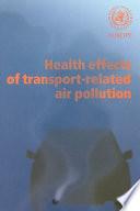 """""""Health Effects of Transport-related Air Pollution"""" by Michal Krzyzanowski, Birgit Kuna-Dibbert, World Health Organization, Jürgen Schneider, World Health Organization. Regional Office for Europe"""
