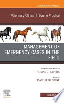 Management of Emergency Cases on the Farm  An Issue of Veterinary Clinics of North America  Equine Practice  E Book
