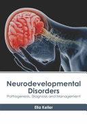 Neurodevelopmental Disorders  Pathogenesis  Diagnosis and Management Book