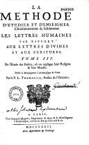 La méthode d'étudier et d'enseigner chrétiennement les lettres humaines, par rapport aux lettres divines et aux écritures