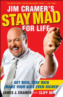 """Jim Cramer's Stay Mad for Life: Get Rich, Stay Rich (Make Your Kids Even Richer)"" by James J. Cramer, Cliff Mason"