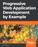 Progressive Web Application Development by Example