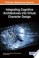 Integrating Cognitive Architectures into Virtual Character Design by Turner, Jeremy Owen,Nixon, Michael,Bernardet, Ulysses,DiPaola, Steve PDF