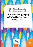 The Most Intimate Revelations about the Autobiography of Martin Luther King  Jr Book PDF