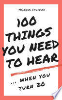 100 things you need to hear when you turn 20