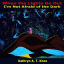 When the Lights Go Out  I m Not Afraid of the Dark Book