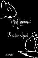 Stuffed Squirrels & Porcelain Angels